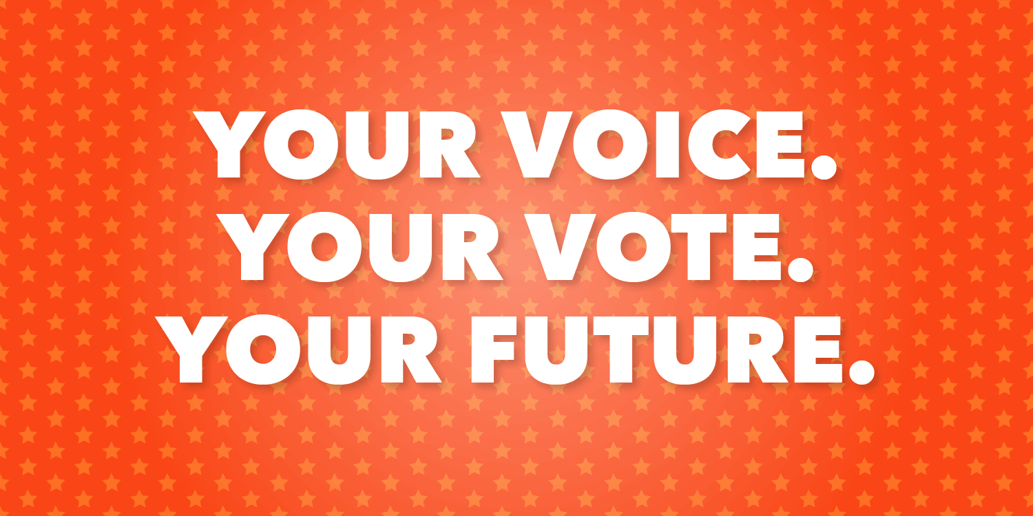 """""""Your Voice. Your Vote. Your Future"""" overlaid oversoft white star pattern over an orange gradient background"""