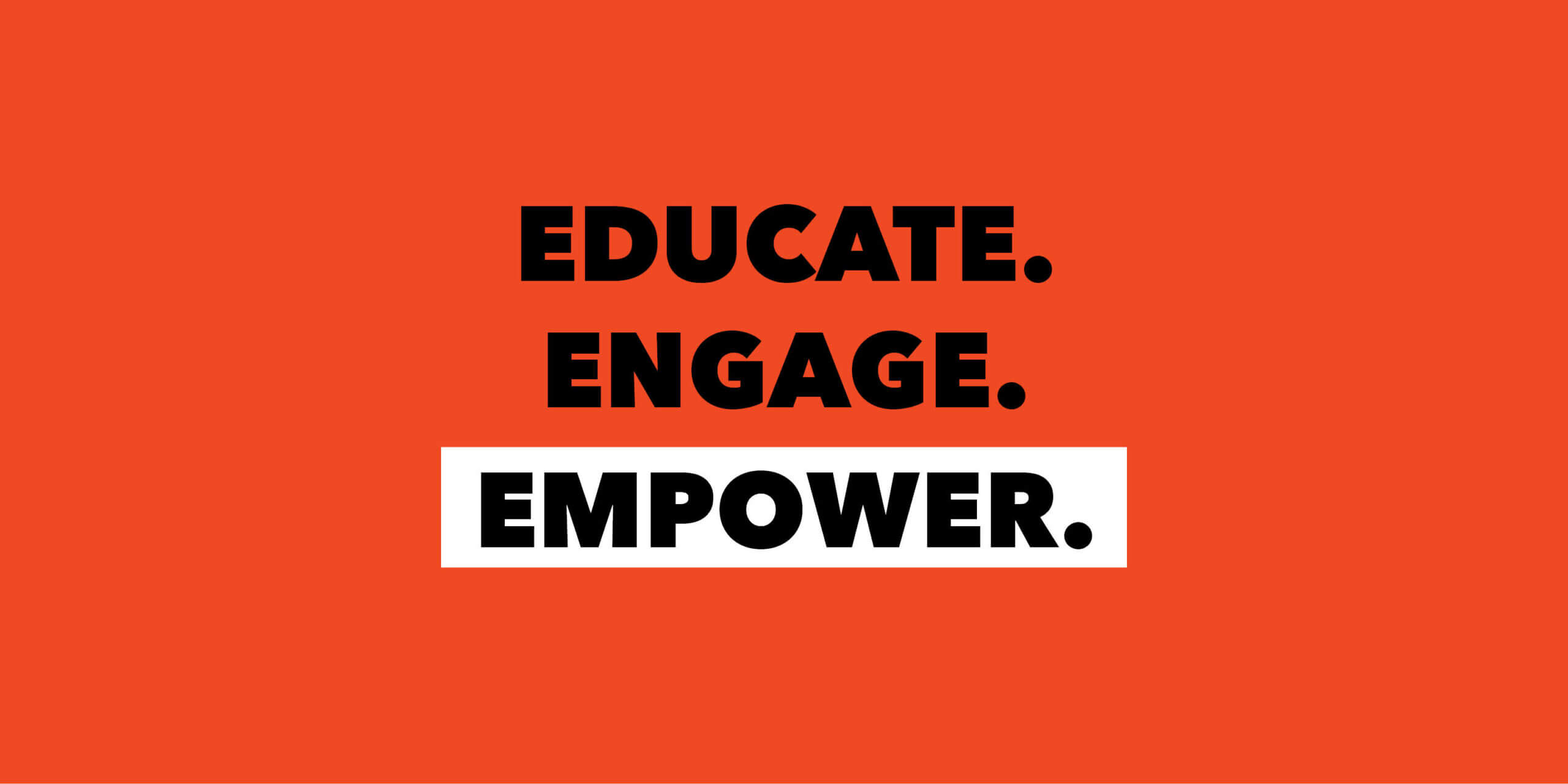 """The words """"EDUCATE. ENGAGE. EMPOWER."""" in black text on orange background"""