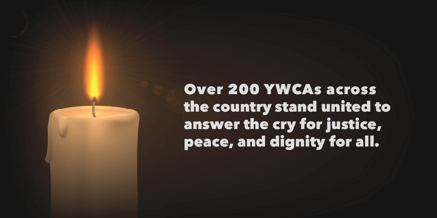 """""""Over 200 YWCAs across the country stand united to answer the cry for justice, peace and dignity for all."""" in white bold text on a black background. Towards the left is a large image of a single, lit candle."""