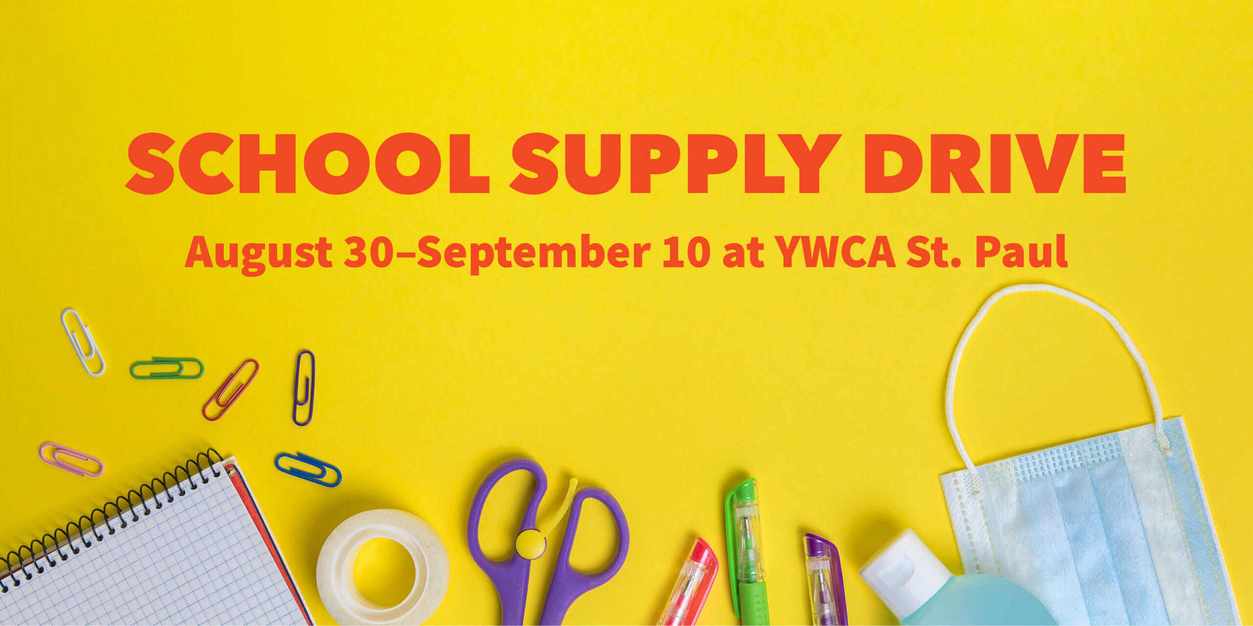 """""""School Supply Drive August 30–September 10 at YWCA St. Paul"""" in bold text on a bright yellow background. Along the bottom of the image is a flatlay of colorful school supplies."""