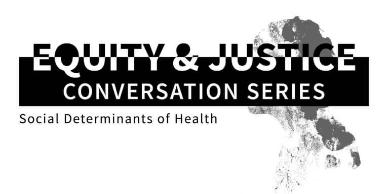 Equity & Justice Conversation Series: Social Determinents of Health